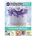 The Wilton Method of Cake Decorating Book Course 2